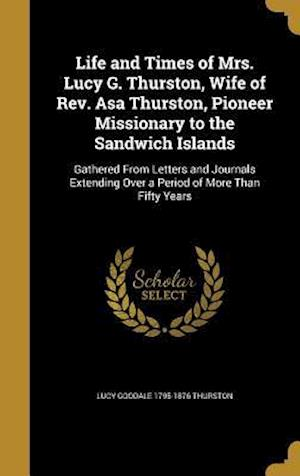 Bog, hardback Life and Times of Mrs. Lucy G. Thurston, Wife of REV. Asa Thurston, Pioneer Missionary to the Sandwich Islands af Lucy Goodale 1795-1876 Thurston