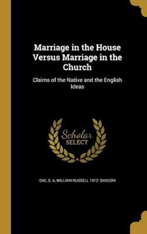 Bog, hardback Marriage in the House Versus Marriage in the Church af William Russell 1912- Bascom