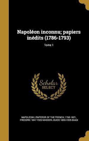 Bog, hardback Napoleon Inconnu; Papiers Inedits (1786-1793); Tome 1 af Frederic 1847-1923 Masson, Guido 1855-1925 Biagi