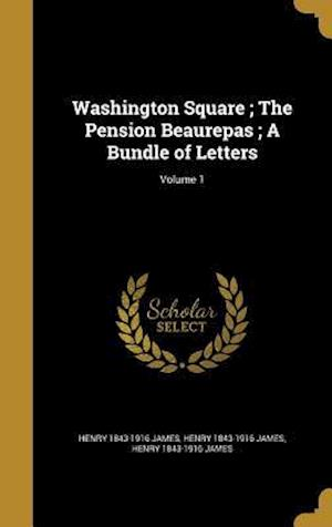 Bog, hardback Washington Square; The Pension Beaurepas; A Bundle of Letters; Volume 1 af Henry 1843-1916 James