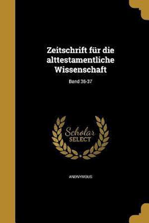 Bog, paperback Zeitschrift Fur Die Alttestamentliche Wissenschaft; Band 36-37