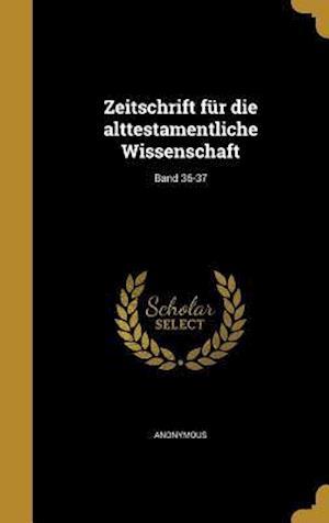 Bog, hardback Zeitschrift Fur Die Alttestamentliche Wissenschaft; Band 36-37