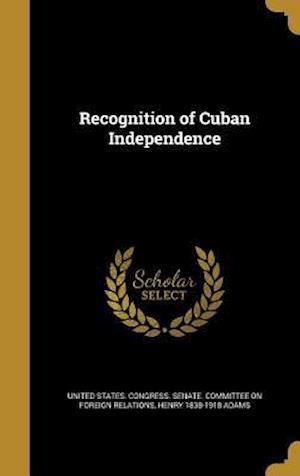 Bog, hardback Recognition of Cuban Independence af Henry 1838-1918 Adams