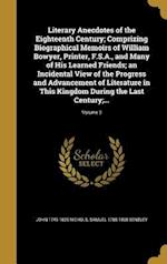 Literary Anecdotes of the Eighteenth Century; Comprizing Biographical Memoirs of William Bowyer, Printer, F.S.A., and Many of His Learned Friends; An af Samuel 1785-1868 Bentley, John 1745-1826 Nichols
