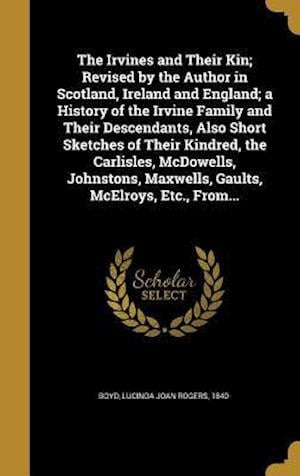 Bog, hardback The Irvines and Their Kin; Revised by the Author in Scotland, Ireland and England; A History of the Irvine Family and Their Descendants, Also Short Sk