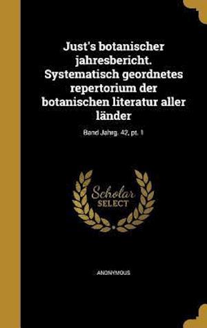 Bog, hardback Just's Botanischer Jahresbericht. Systematisch Geordnetes Repertorium Der Botanischen Literatur Aller Lander; Band Jahrg. 42, PT. 1