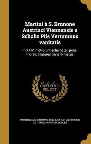 Bog, hardback Martini A S. Brunone Austriaci Viennensis E Scholis Piis Vertumnus Vanitatis af Gottfried 1677-1757 Eichler, Anton Hommer