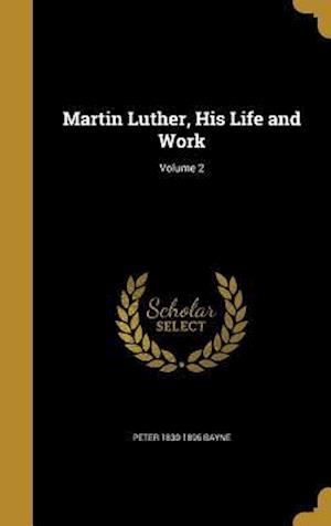 Bog, hardback Martin Luther, His Life and Work; Volume 2 af Peter 1830-1896 Bayne