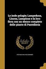 Le Isole Pelagie; Lampedusa, Linosa, Lampione E La Loro Flora Con Un Elenco Completo Delle Piante Di Pantelleria af Stefano 1848-1922 Sommier