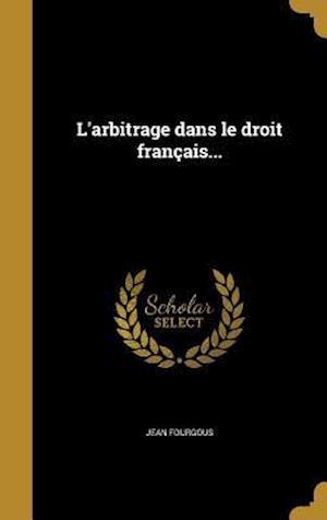 Bog, hardback L'Arbitrage Dans Le Droit Francais... af Jean Fourgous