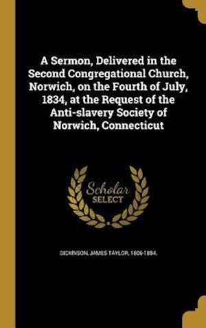 Bog, hardback A Sermon, Delivered in the Second Congregational Church, Norwich, on the Fourth of July, 1834, at the Request of the Anti-Slavery Society of Norwich,