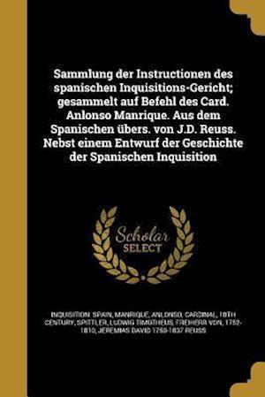 Bog, paperback Sammlung Der Instructionen Des Spanischen Inquisitions-Gericht; Gesammelt Auf Befehl Des Card. Anlonso Manrique. Aus Dem Spanischen Ubers. Von J.D. Re