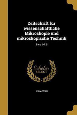Bog, paperback Zeitschrift Fur Wissenschaftliche Mikroskopie Und Mikroskopische Technik; Band Bd. 6