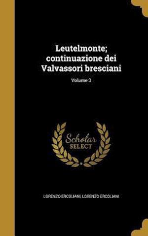 Bog, hardback Leutelmonte; Continuazione Dei Valvassori Bresciani; Volume 3 af Lorenzo Ercoliani