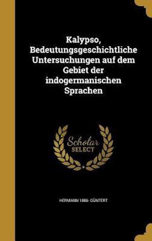 Bog, hardback Kalypso, Bedeutungsgeschichtliche Untersuchungen Auf Dem Gebiet Der Indogermanischen Sprachen af Hermann 1886- Guntert