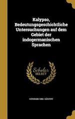 Kalypso, Bedeutungsgeschichtliche Untersuchungen Auf Dem Gebiet Der Indogermanischen Sprachen af Hermann 1886- Guntert