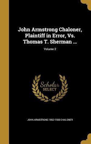 Bog, hardback John Armstrong Chaloner, Plaintiff in Error, vs. Thomas T. Sherman ...; Volume 2 af John Armstrong 1862-1935 Chaloner