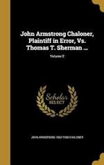 John Armstrong Chaloner, Plaintiff in Error, vs. Thomas T. Sherman ...; Volume 2 af John Armstrong 1862-1935 Chaloner