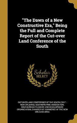 Bog, hardback The Dawn of a New Constructive Era, Being the Full and Complete Report of the Cut-Over Land Conference of the South