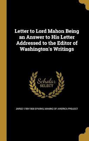 Bog, hardback Letter to Lord Mahon Being an Answer to His Letter Addressed to the Editor of Washington's Writings af Jared 1789-1866 Sparks