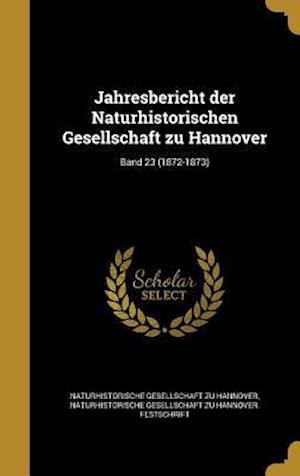 Bog, hardback Jahresbericht Der Naturhistorischen Gesellschaft Zu Hannover; Band 23 (1872-1873)