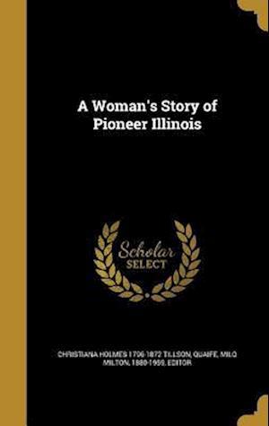 Bog, hardback A Woman's Story of Pioneer Illinois af Christiana Holmes 1796-1872 Tillson