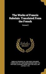 The Works of Francis Rabelais. Translated from the French; Volume 2 af Peter Anthony 1660-1718 Motteux