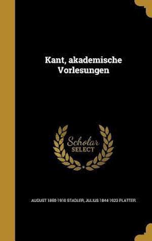 Bog, hardback Kant, Akademische Vorlesungen af Julius 1844-1923 Platter, August 1850-1910 Stadler