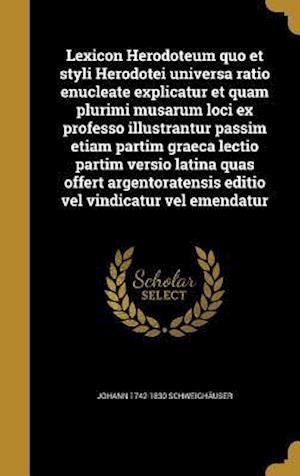 Bog, hardback Lexicon Herodoteum Quo Et Styli Herodotei Universa Ratio Enucleate Explicatur Et Quam Plurimi Musarum Loci Ex Professo Illustrantur Passim Etiam Parti af Johann 1742-1830 Schweighauser