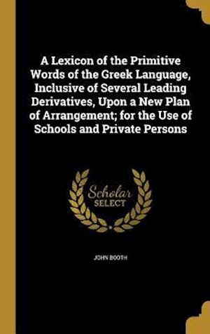 Bog, hardback A Lexicon of the Primitive Words of the Greek Language, Inclusive of Several Leading Derivatives, Upon a New Plan of Arrangement; For the Use of Schoo af John Booth