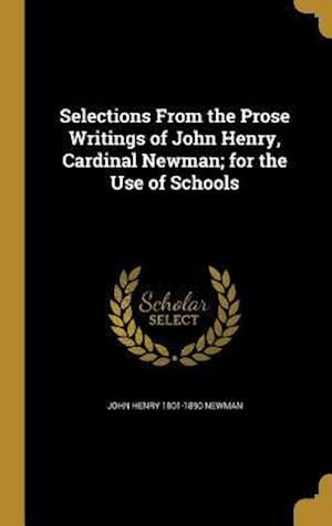 Bog, hardback Selections from the Prose Writings of John Henry, Cardinal Newman; For the Use of Schools af John Henry 1801-1890 Newman