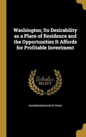 Bog, hardback Washington; Its Desirability as a Place of Residence and the Opportunities It Affords for Profitable Investment