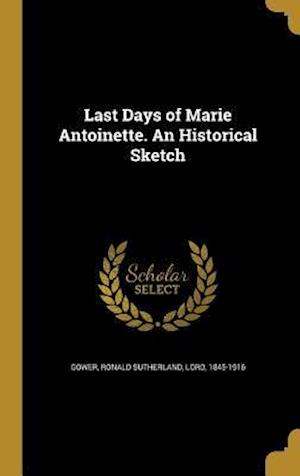 Bog, hardback Last Days of Marie Antoinette. an Historical Sketch