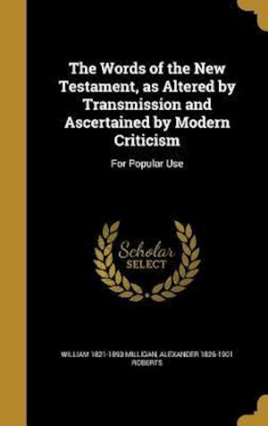 Bog, hardback The Words of the New Testament, as Altered by Transmission and Ascertained by Modern Criticism af Alexander 1826-1901 Roberts, William 1821-1893 Milligan