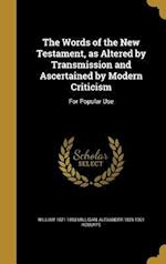 The Words of the New Testament, as Altered by Transmission and Ascertained by Modern Criticism af Alexander 1826-1901 Roberts, William 1821-1893 Milligan