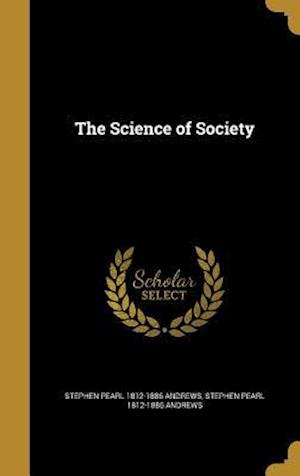 Bog, hardback The Science of Society af Stephen Pearl 1812-1886 Andrews