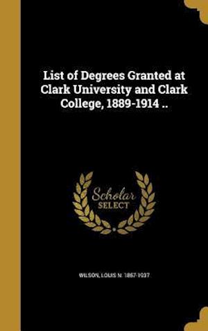 Bog, hardback List of Degrees Granted at Clark University and Clark College, 1889-1914 ..