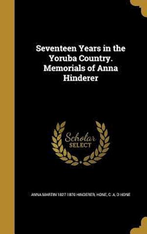 Bog, hardback Seventeen Years in the Yoruba Country. Memorials of Anna Hinderer af D. Hone, Anna Martin 1827-1870 Hinderer