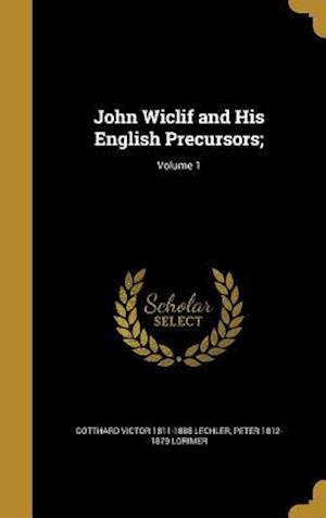 Bog, hardback John Wiclif and His English Precursors;; Volume 1 af Peter 1812-1879 Lorimer, Gotthard Victor 1811-1888 Lechler