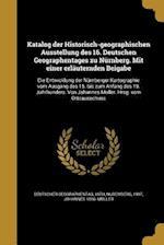 Katalog Der Historisch-Geographischen Ausstellung Des 16. Deutschen Geographentages Zu Nurnberg. Mit Einer Erlauternden Beigabe af Johannes 1856- Muller