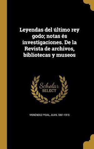 Bog, hardback Leyendas del Ultimo Rey Godo; Notas Es Investigaciones. de La Revista de Archivos, Bibliotecas y Museos