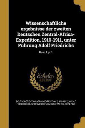 Bog, paperback Wissenschaftliche Ergebnisse Der Zweiten Deutschen Zentral-Africa-Expedition, 1910-1911, Unter Fuhrung Adolf Friedrichs; Band 1 PT.1