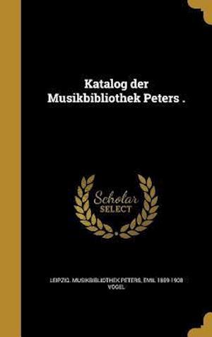 Bog, hardback Katalog Der Musikbibliothek Peters . af Emil 1859-1908 Vogel