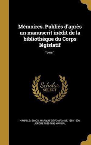 Bog, hardback Memoires. Publies D'Apres Un Manuscrit Inedit de La Bibliotheque Du Corps Legislatif; Tome 1 af Jerome 1825-1896 Mavidal