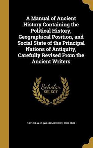 Bog, hardback A Manual of Ancient History Containing the Political History, Geographical Position, and Social State of the Principal Nations of Antiquity, Carefully