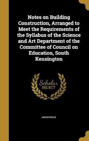 Bog, hardback Notes on Building Construction, Arranged to Meet the Requirements of the Syllabus of the Science and Art Department of the Committee of Council on Edu