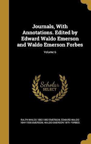 Bog, hardback Journals, with Annotations. Edited by Edward Waldo Emerson and Waldo Emerson Forbes; Volume 6 af Edward Waldo 1844-1930 Emerson, Ralph Waldo 1803-1882 Emerson, Waldo Emerson 1879- Forbes