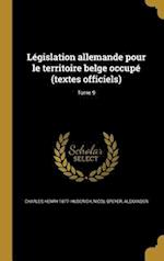 Legislation Allemande Pour Le Territoire Belge Occupe (Textes Officiels); Tome 9 af Charles Henry 1877- Huberich