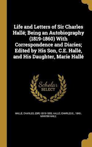 Bog, hardback Life and Letters of Sir Charles Halle; Being an Autobiography (1819-1860) with Correspondence and Diaries; Edited by His Son, C.E. Halle, and His Daug af Martin Haile