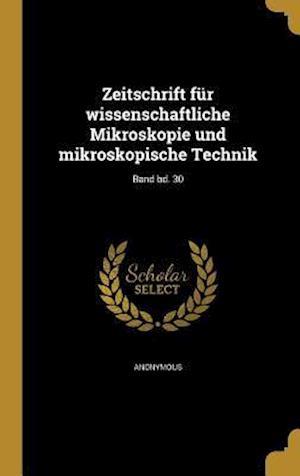 Bog, hardback Zeitschrift Fur Wissenschaftliche Mikroskopie Und Mikroskopische Technik; Band Bd. 30